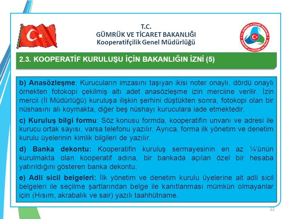 T.C. GÜMRÜK VE TİCARET BAKANLIĞI Kooperatifçilik Genel Müdürlüğü 2.3. KOOPERATİF KURULUŞU İÇİN BAKANLIĞIN İZNİ (5) b) Anasözleşme: Kurucuların imzasın
