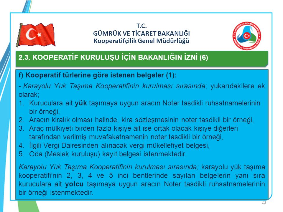 T.C. GÜMRÜK VE TİCARET BAKANLIĞI Kooperatifçilik Genel Müdürlüğü 2.3. KOOPERATİF KURULUŞU İÇİN BAKANLIĞIN İZNİ (6) f) Kooperatif türlerine göre istene