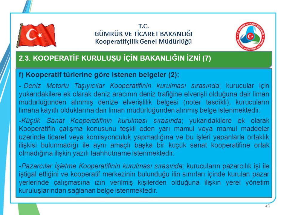 T.C. GÜMRÜK VE TİCARET BAKANLIĞI Kooperatifçilik Genel Müdürlüğü 2.3. KOOPERATİF KURULUŞU İÇİN BAKANLIĞIN İZNİ (7) f) Kooperatif türlerine göre istene