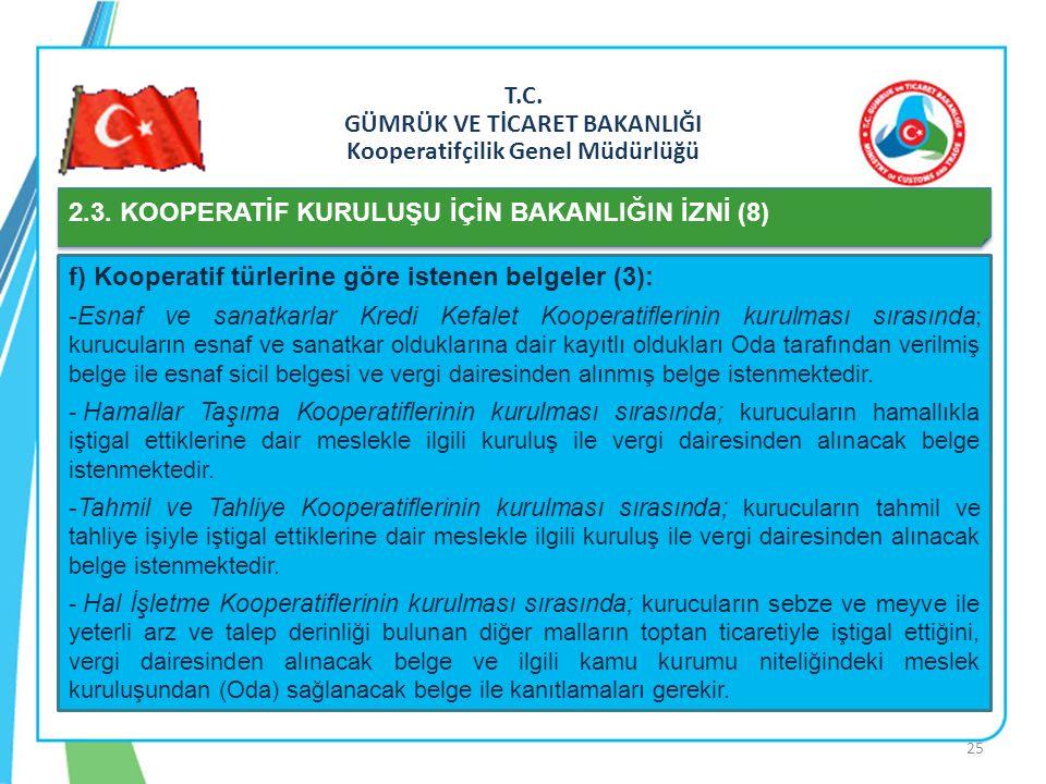 T.C. GÜMRÜK VE TİCARET BAKANLIĞI Kooperatifçilik Genel Müdürlüğü 2.3. KOOPERATİF KURULUŞU İÇİN BAKANLIĞIN İZNİ (8) f) Kooperatif türlerine göre istene