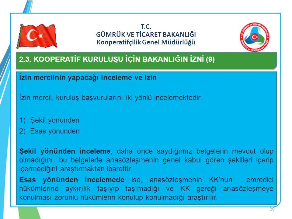 T.C. GÜMRÜK VE TİCARET BAKANLIĞI Kooperatifçilik Genel Müdürlüğü 2.3. KOOPERATİF KURULUŞU İÇİN BAKANLIĞIN İZNİ (9) İzin merciinin yapacağı inceleme ve