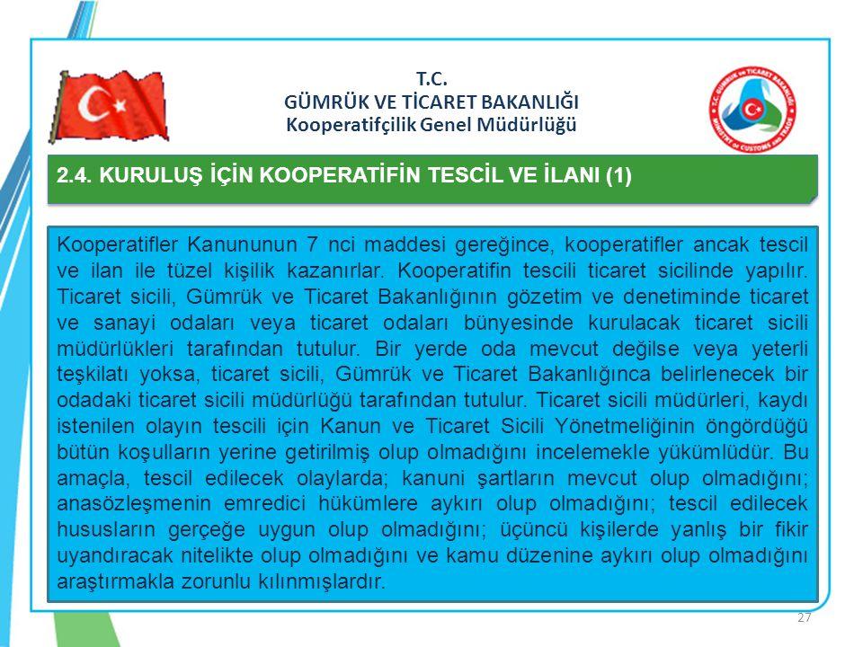 T.C. GÜMRÜK VE TİCARET BAKANLIĞI Kooperatifçilik Genel Müdürlüğü 2.4. KURULUŞ İÇİN KOOPERATİFİN TESCİL VE İLANI (1) Kooperatifler Kanununun 7 nci madd