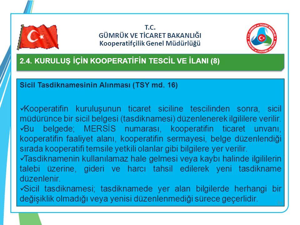 T.C. GÜMRÜK VE TİCARET BAKANLIĞI Kooperatifçilik Genel Müdürlüğü 2.4. KURULUŞ İÇİN KOOPERATİFİN TESCİL VE İLANI (8) Sicil Tasdiknamesinin Alınması (TS