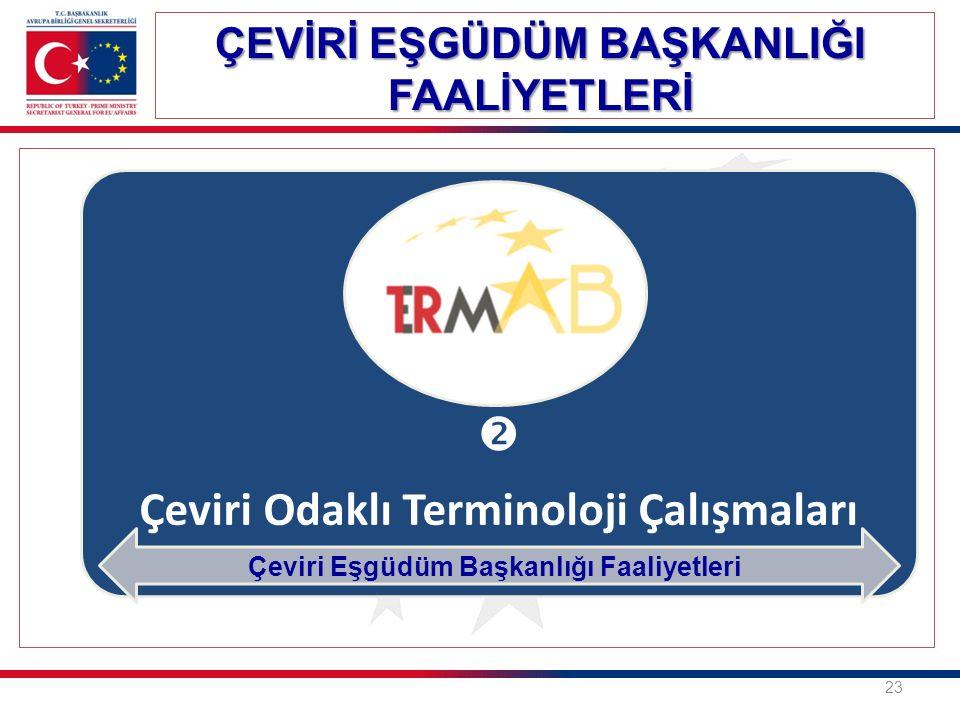  Çeviri Odaklı Terminoloji Çalışmaları ÇEVİRİ EŞGÜDÜM BAŞKANLIĞI FAALİYETLERİ 23 Çeviri Eşgüdüm Başkanlığı Faaliyetleri