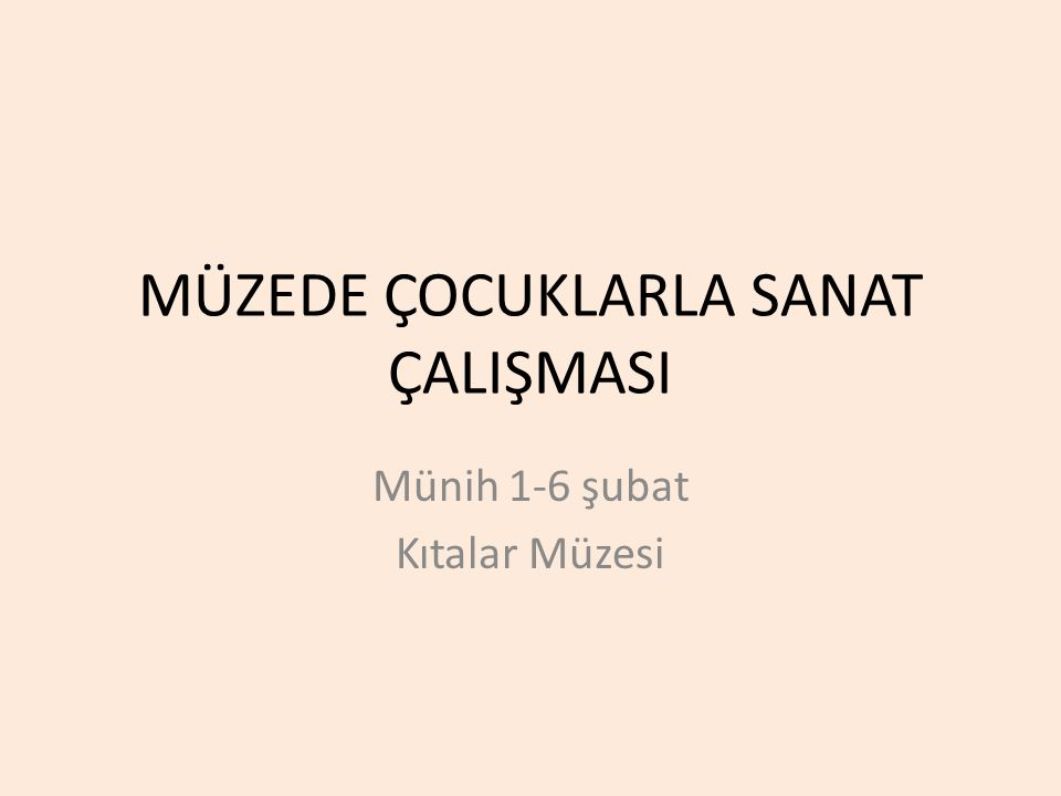MÜZEDE ÇOCUKLARLA SANAT ÇALIŞMASI Münih 1-6 şubat Kıtalar Müzesi