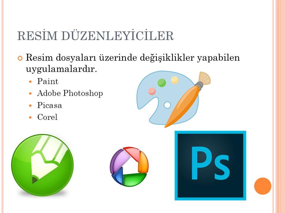 RESİM DÜZENLEYİCİLER Resim dosyaları üzerinde değişiklikler yapabilen uygulamalardır. Paint Adobe Photoshop Picasa Corel