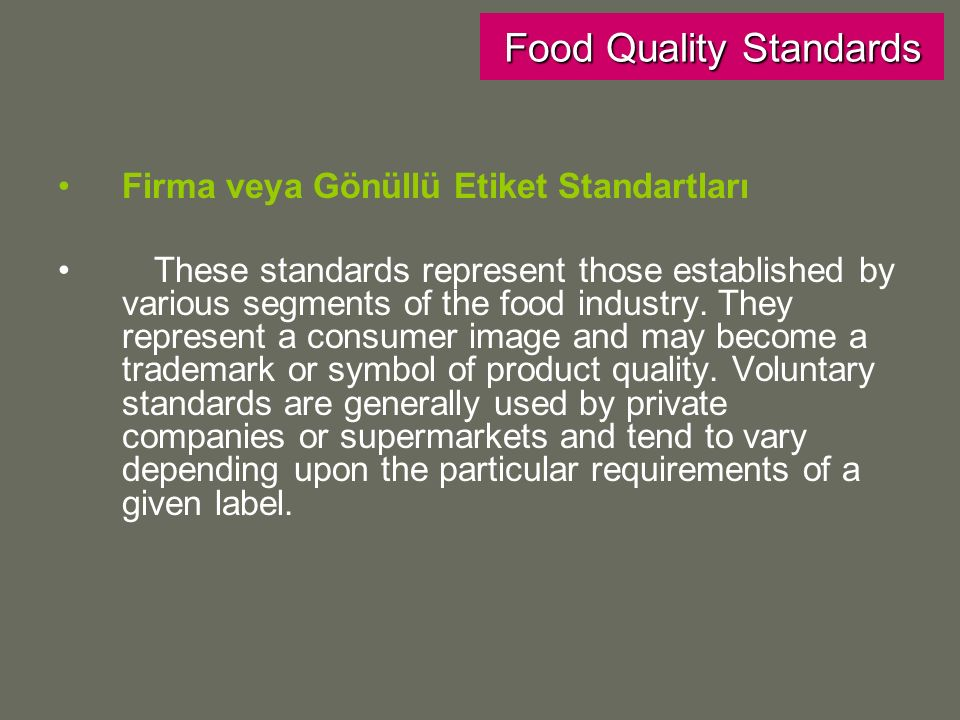 Firma veya Gönüllü Etiket Standartları These standards represent those established by various segments of the food industry.