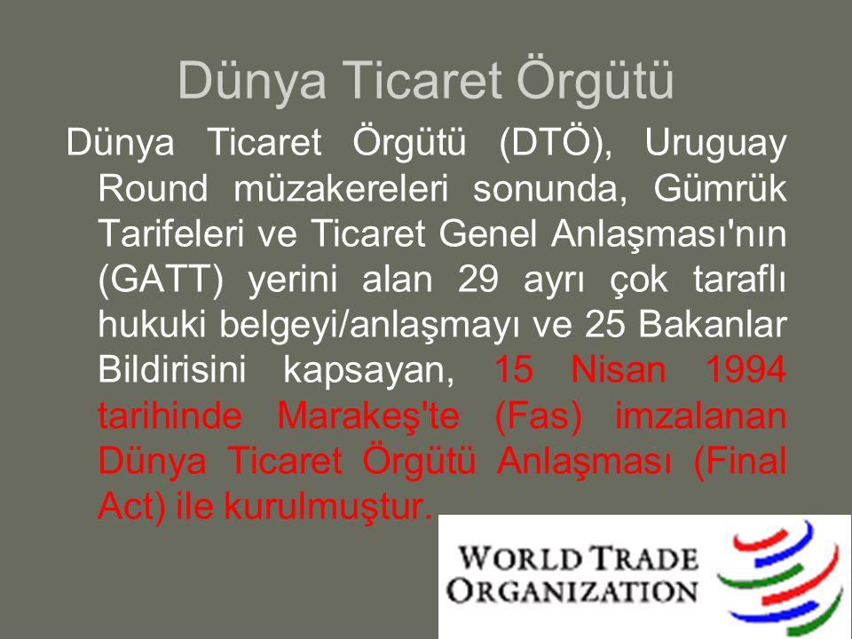 Dünya Ticaret Örgütü Dünya Ticaret Örgütü (DTÖ), Uruguay Round müzakereleri sonunda, Gümrük Tarifeleri ve Ticaret Genel Anlaşması'nın (GATT) yerini al