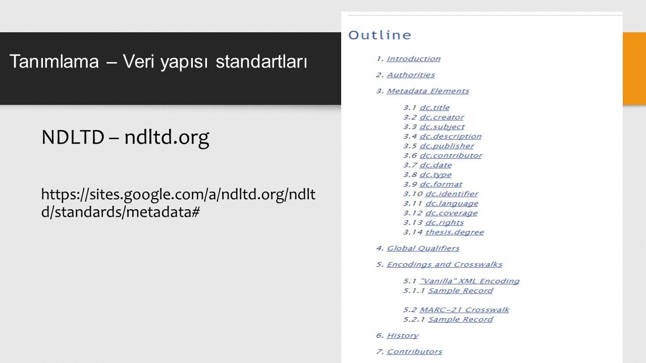 Tanımlama – Veri yapısı standartları NDLTD – ndltd.org https://sites.google.com/a/ndltd.org/ndlt d/standards/metadata#