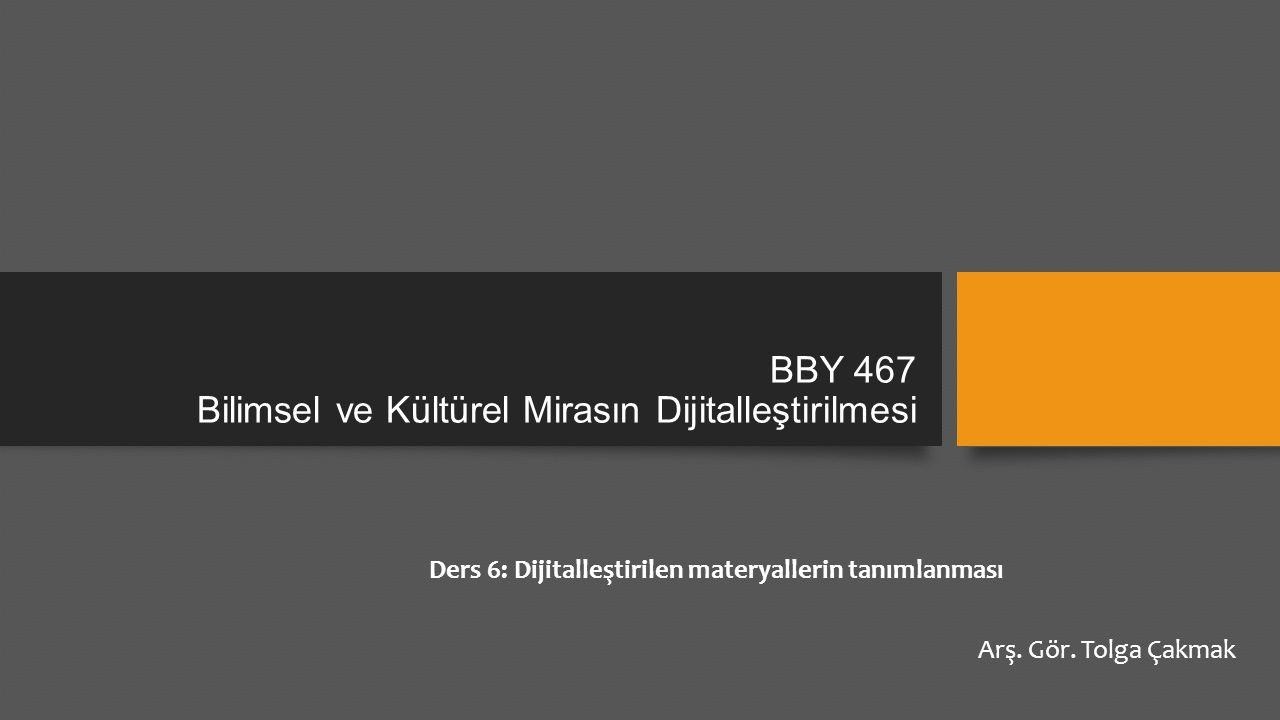BBY 467 Bilimsel ve Kültürel Mirasın Dijitalleştirilmesi Arş.