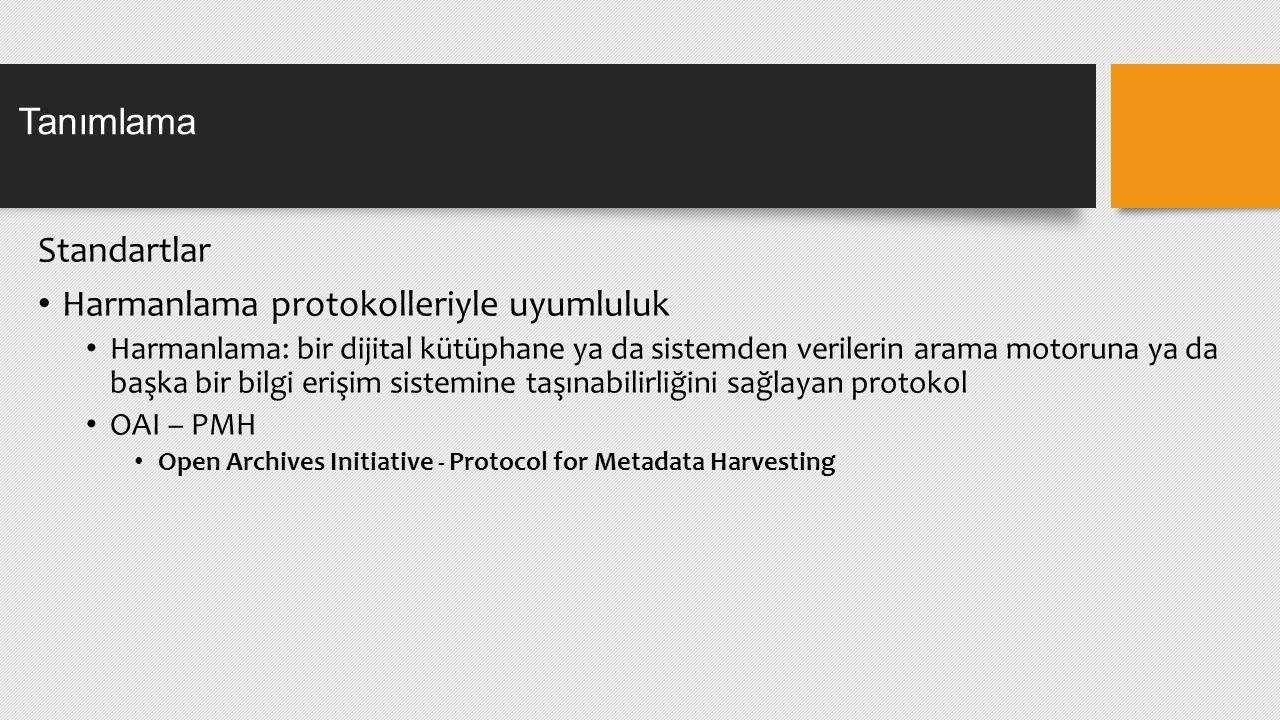 Standartlar Harmanlama protokolleriyle uyumluluk Harmanlama: bir dijital kütüphane ya da sistemden verilerin arama motoruna ya da başka bir bilgi erişim sistemine taşınabilirliğini sağlayan protokol OAI – PMH Open Archives Initiative - Protocol for Metadata Harvesting Tanımlama