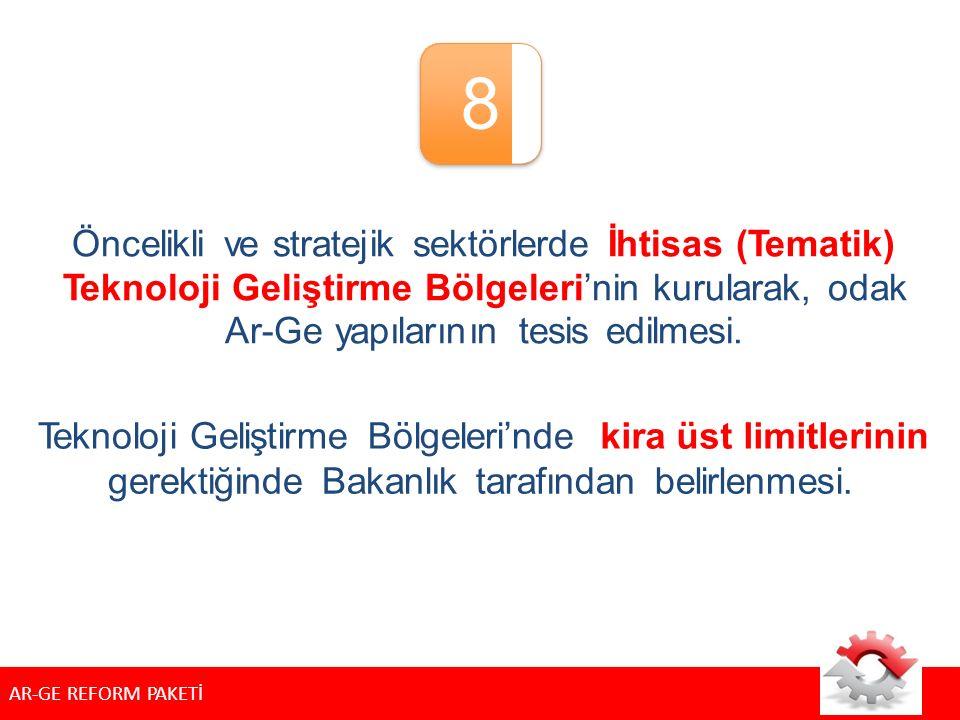 8 Öncelikli ve stratejik sektörlerde İhtisas (Tematik) Teknoloji Geliştirme Bölgeleri'nin kurularak, odak Ar-Ge yapılarının tesis edilmesi.