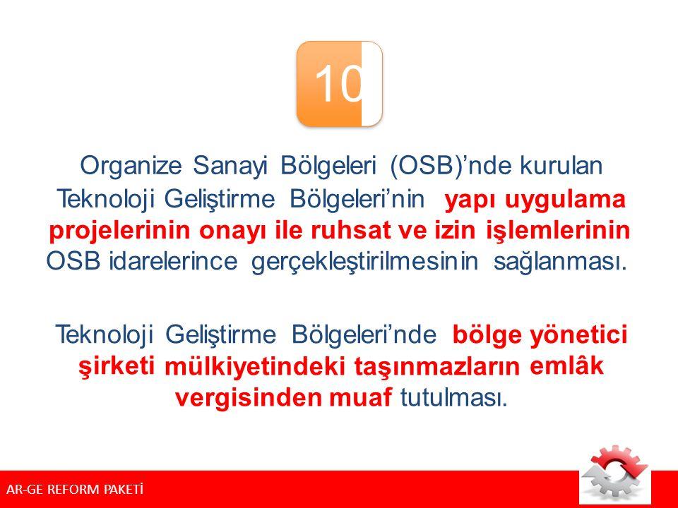 10 Organize Sanayi Bölgeleri (OSB)'nde kurulan Teknoloji Geliştirme Bölgeleri'ninyapı uygulama projelerinin onayı ile ruhsat ve izin işlemlerinin OSB idarelerince gerçekleştirilmesinin sağlanması.
