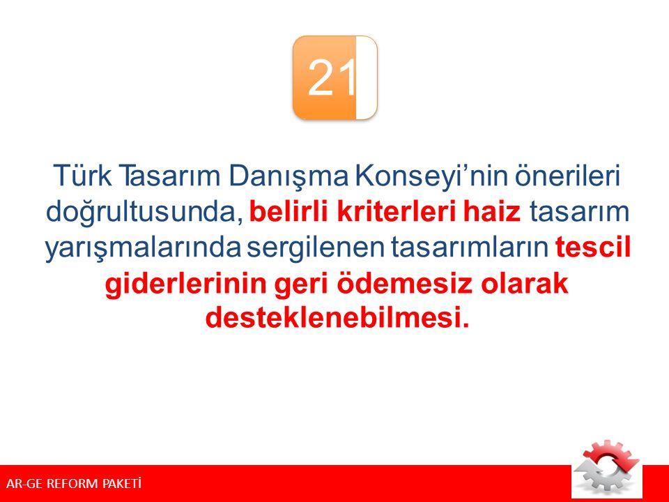 21 Türk Tasarım Danışma Konseyi'nin önerileri doğrultusunda, belirli kriterleri haiz tasarım yarışmalarında sergilenen tasarımların tescil giderlerinin geri ödemesiz desteklenebilmesi.