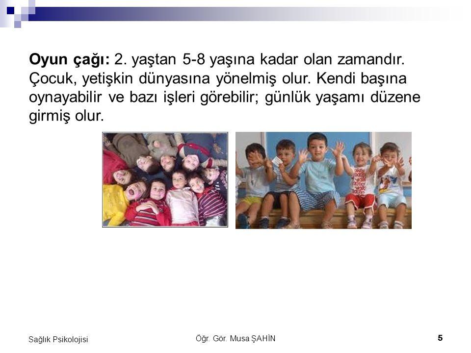 Öğr. Gör. Musa ŞAHİN 5 Sağlık Psikolojisi Oyun çağı: 2. yaştan 5-8 yaşına kadar olan zamandır. Çocuk, yetişkin dünyasına yönelmiş olur. Kendi başına o