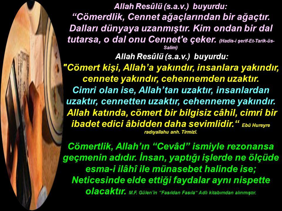 """Allah Resûlü (s.a.v.) buyurdu: """"Cömerdlik, Cennet ağaçlarından bir ağaçtır. Dalları dünyaya uzanmıştır. Kim ondan bir dal tutarsa, o dal onu Cennet'e"""