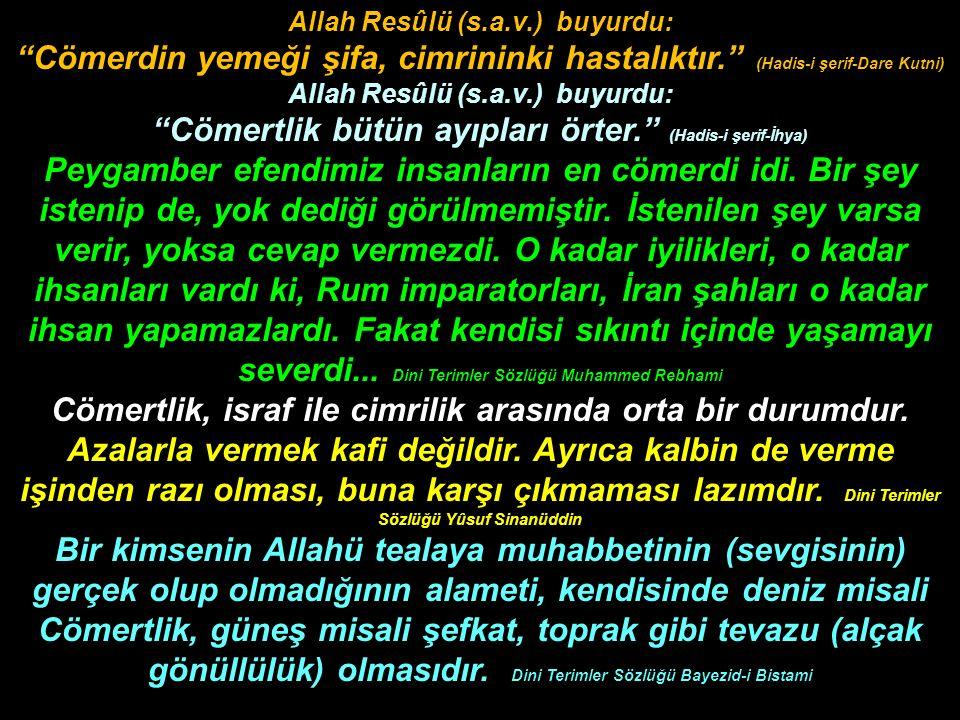 """Allah Resûlü (s.a.v.) buyurdu: """"Cömerdin yemeği şifa, cimrininki hastalıktır."""" (Hadis-i şerif-Dare Kutni) Allah Resûlü (s.a.v.) buyurdu: """"Cömertlik bü"""