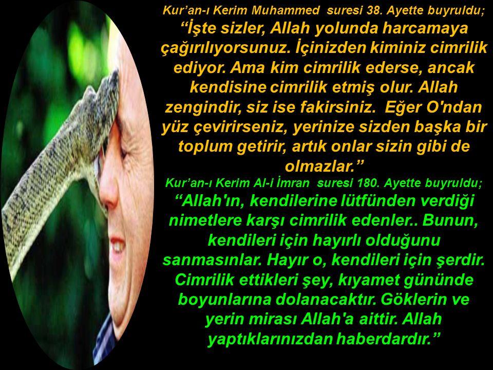 """Kur'an-ı Kerim Muhammed suresi 38. Ayette buyruldu; """"İşte sizler, Allah yolunda harcamaya çağırılıyorsunuz. İçinizden kiminiz cimrilik ediyor. Ama kim"""