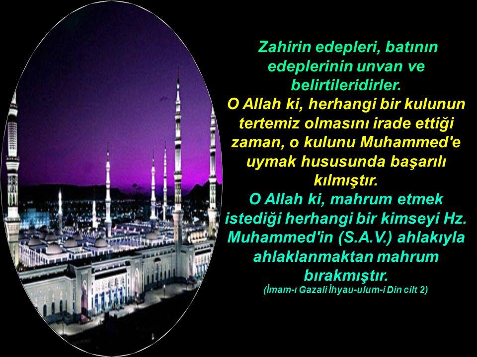 Zahirin edepleri, batının edeplerinin unvan ve belirtileridirler. O Allah ki, herhangi bir kulunun tertemiz olmasını irade ettiği zaman, o kulunu Muha