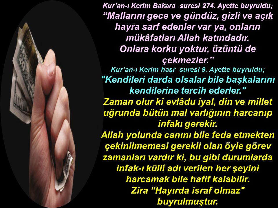 """Kur'an-ı Kerim Bakara suresi 274. Ayette buyruldu; """"Mallarını gece ve gündüz, gizli ve açık hayra sarf edenler var ya, onların mükâfatları Allah katın"""