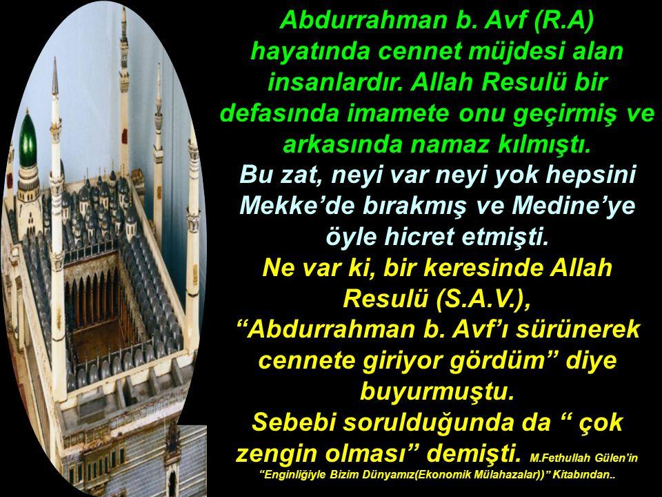 Abdurrahman b. Avf (R.A) hayatında cennet müjdesi alan insanlardır. Allah Resulü bir defasında imamete onu geçirmiş ve arkasında namaz kılmıştı. Bu za