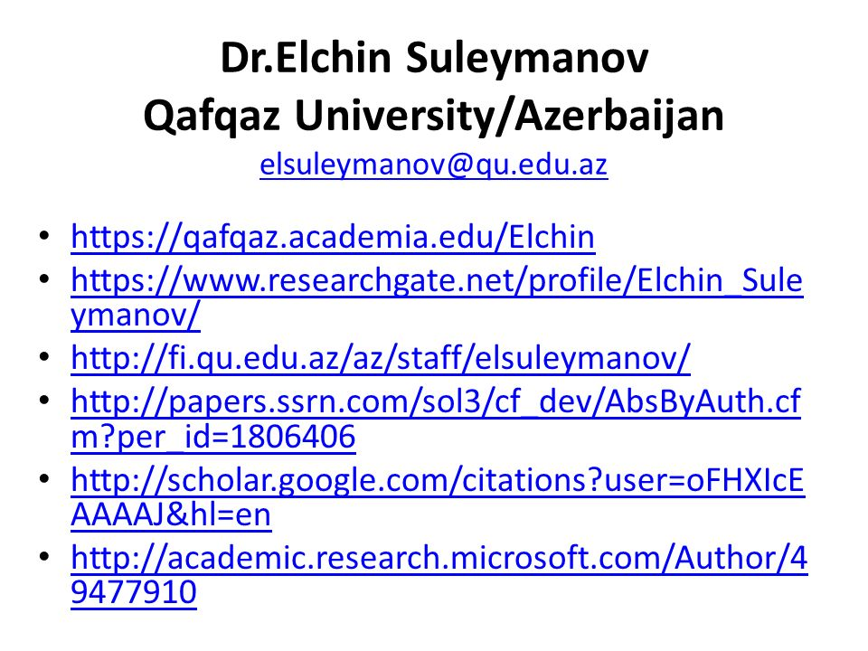 Dr.Elchin Suleymanov Qafqaz University/Azerbaijan elsuleymanov@qu.edu.az elsuleymanov@qu.edu.az https://qafqaz.academia.edu/Elchin https://www.researchgate.net/profile/Elchin_Sule ymanov/ https://www.researchgate.net/profile/Elchin_Sule ymanov/ http://fi.qu.edu.az/az/staff/elsuleymanov/ http://papers.ssrn.com/sol3/cf_dev/AbsByAuth.cf m per_id=1806406 http://papers.ssrn.com/sol3/cf_dev/AbsByAuth.cf m per_id=1806406 http://scholar.google.com/citations user=oFHXIcE AAAAJ&hl=en http://scholar.google.com/citations user=oFHXIcE AAAAJ&hl=en http://academic.research.microsoft.com/Author/4 9477910 http://academic.research.microsoft.com/Author/4 9477910