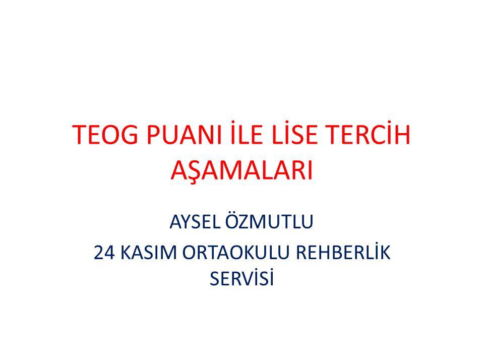 TEOG PUANI İLE LİSE TERCİH AŞAMALARI AYSEL ÖZMUTLU 24 KASIM ORTAOKULU REHBERLİK SERVİSİ