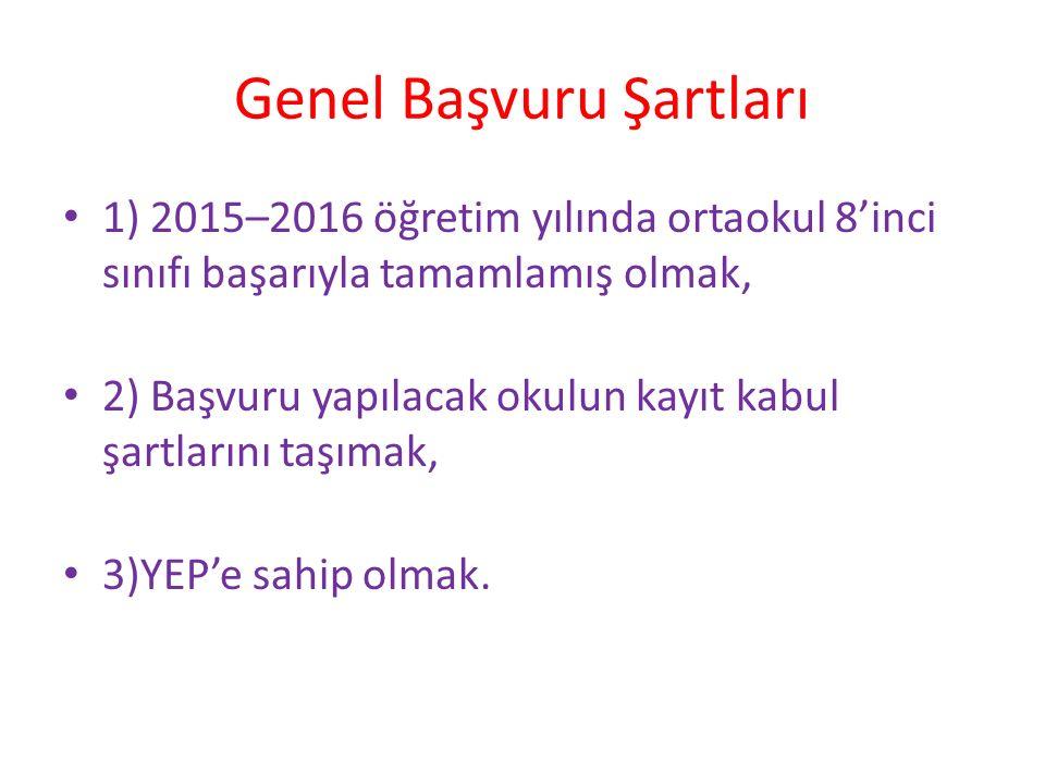 Genel Başvuru Şartları 1) 2015–2016 öğretim yılında ortaokul 8'inci sınıfı başarıyla tamamlamış olmak, 2) Başvuru yapılacak okulun kayıt kabul şartlarını taşımak, 3)YEP'e sahip olmak.
