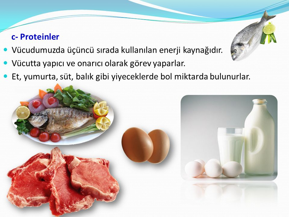 c- Proteinler Vücudumuzda üçüncü sırada kullanılan enerji kaynağıdır.