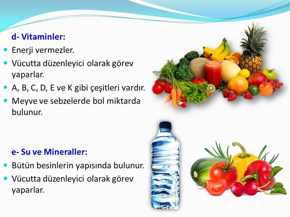 d- Vitaminler: Enerji vermezler. Vücutta düzenleyici olarak görev yaparlar.