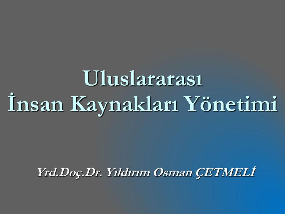 Uluslararası İnsan Kaynakları Yönetimi Yrd.Doç.Dr. Yıldırım Osman ÇETMELİ