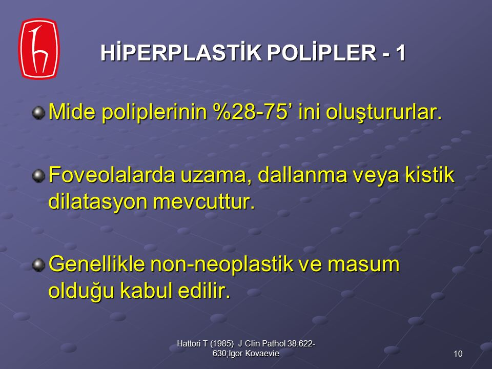 10 Hattori T (1985) J Clin Pathol 38:622- 630;Igor Kovaevie Mide poliplerinin %28-75' ini oluştururlar. Foveolalarda uzama, dallanma veya kistik dilat