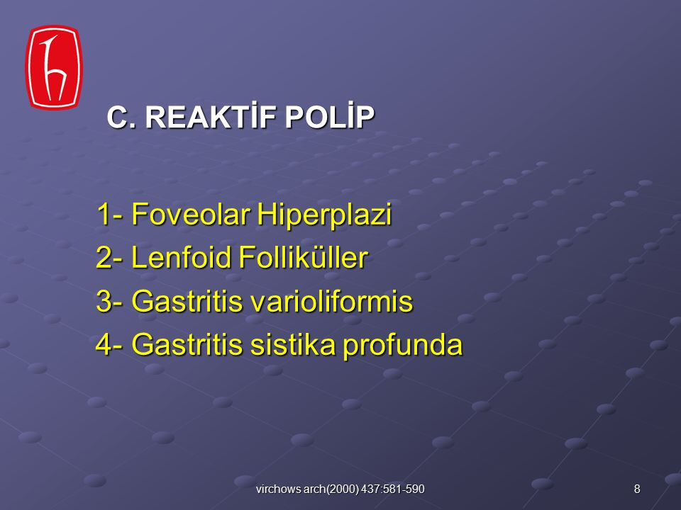 8virchows arch(2000) 437:581-590 1- Foveolar Hiperplazi 2- Lenfoid Folliküller 3- Gastritis varioliformis 4- Gastritis sistika profunda C. REAKTİF POL