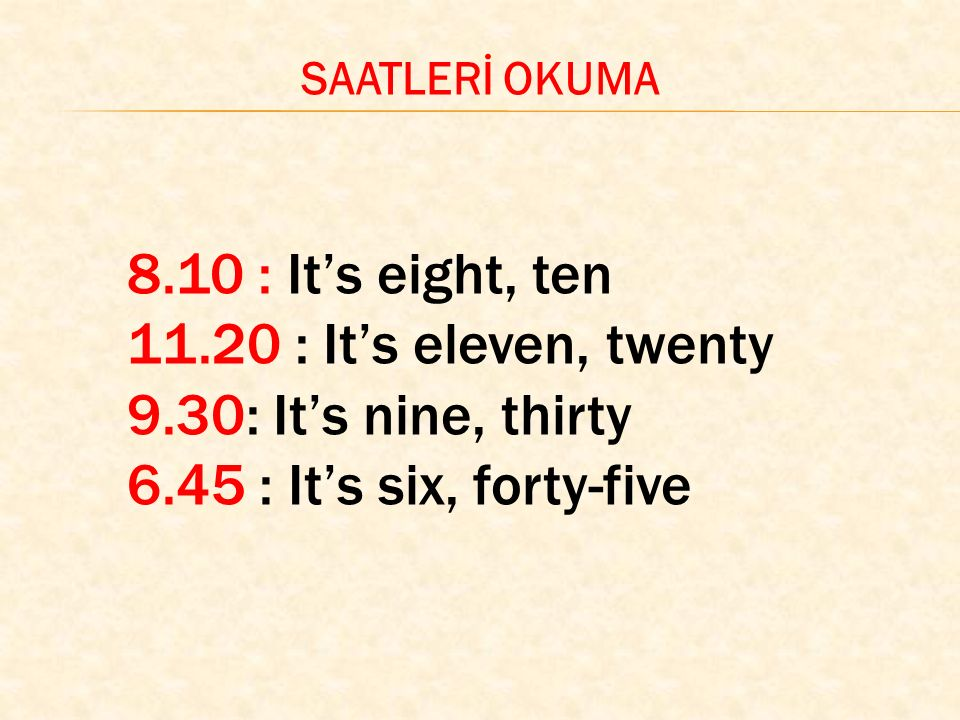 SAATLERİ OKUMA 8.00 : It is eight o'clock 3.00 : It is three o'clock. 10.00 : It's ten o'clock. 12.00 : It's twelve o'clock.