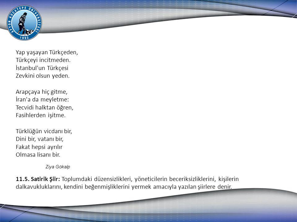 Yap yaşayan Türkçeden, Türkçeyi incitmeden. İstanbul'un Türkçesi Zevkini olsun yeden. Arapçaya hiç gitme, İran'a da meyletme: Tecvidi halktan öğren, F