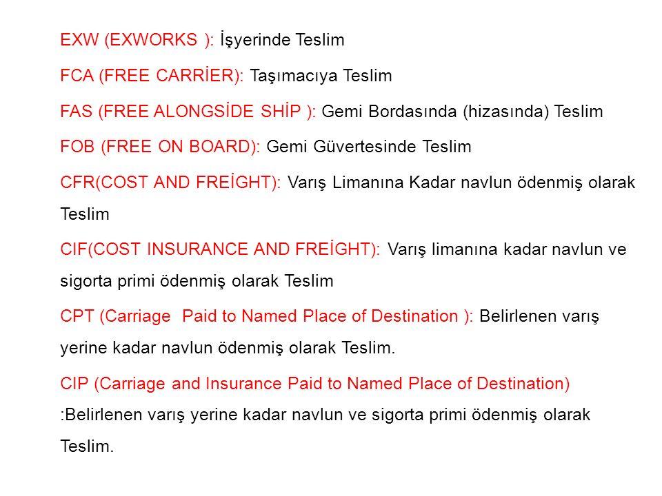 EXW (EXWORKS ): İşyerinde Teslim FCA (FREE CARRİER): Taşımacıya Teslim FAS (FREE ALONGSİDE SHİP ): Gemi Bordasında (hizasında) Teslim FOB (FREE ON BOA