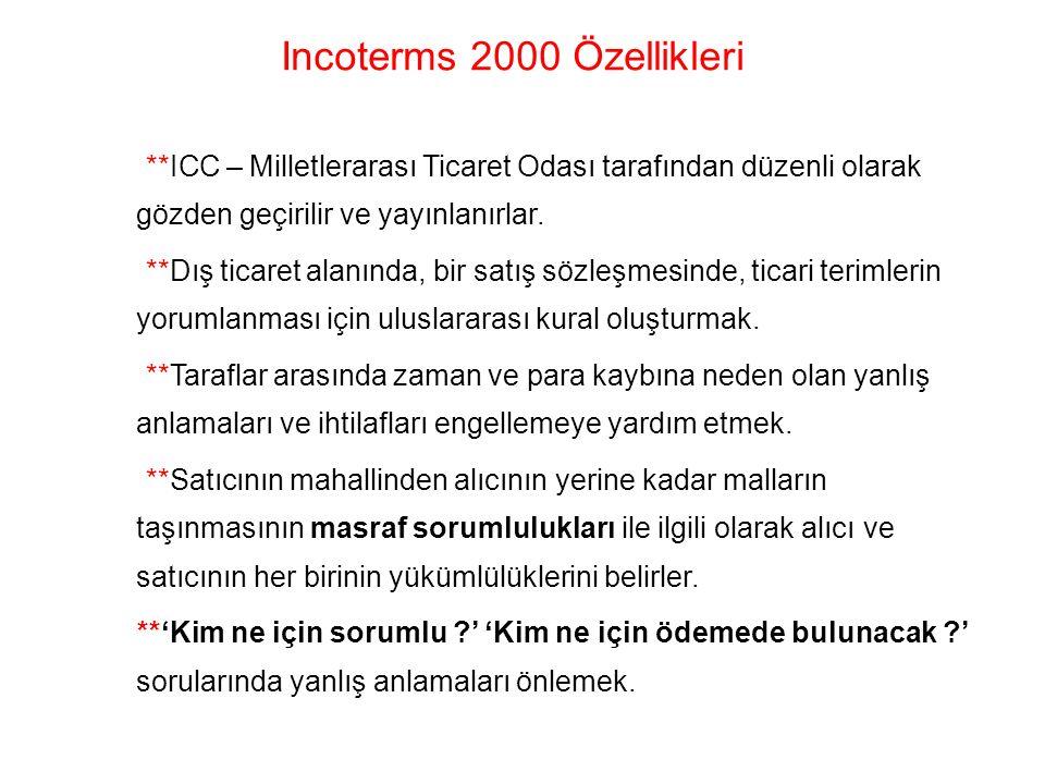 Incoterms 2000 Özellikleri **ICC – Milletlerarası Ticaret Odası tarafından düzenli olarak gözden geçirilir ve yayınlanırlar. **Dış ticaret alanında, b