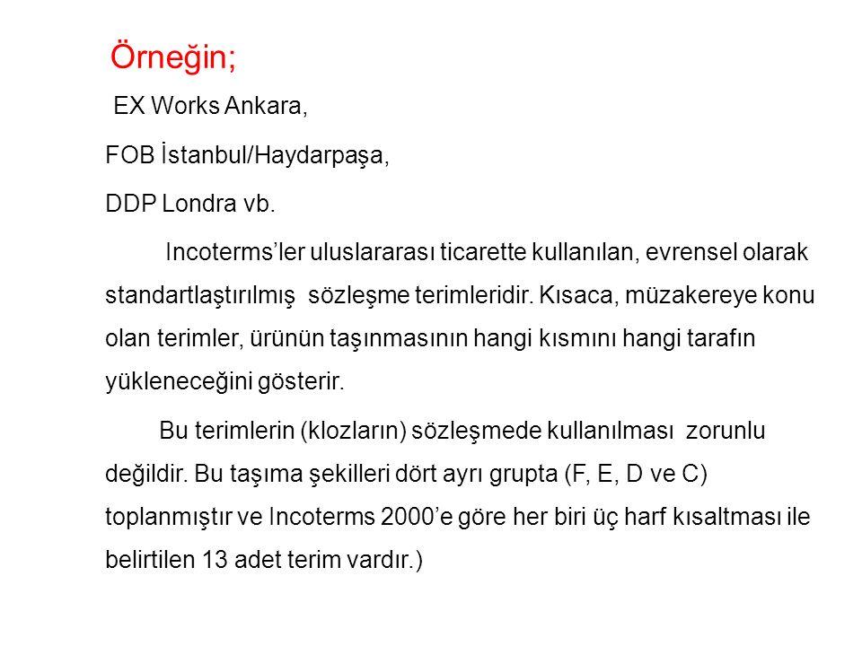 Örneğin; EX Works Ankara, FOB İstanbul/Haydarpaşa, DDP Londra vb. Incoterms'ler uluslararası ticarette kullanılan, evrensel olarak standartlaştırılmış