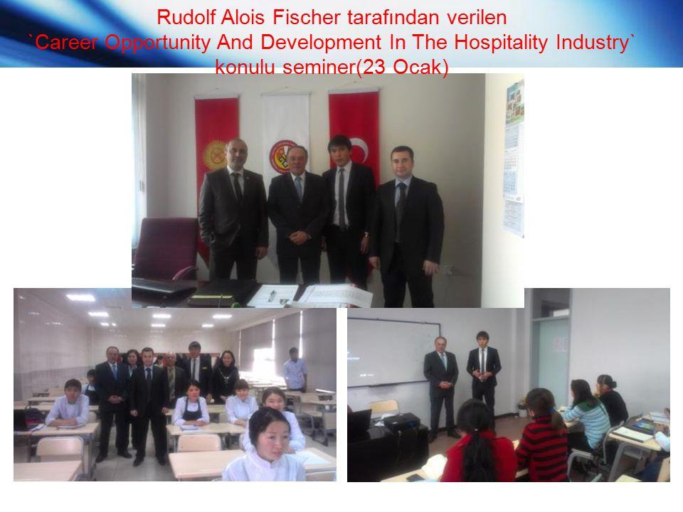 Rudolf Alois Fischer tarafından verilen `Career Opportunity And Development In The Hospitality Industry` konulu seminer(23 Ocak)
