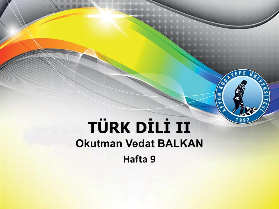 TÜRK DİLİ II Okutman Vedat BALKAN Hafta 9