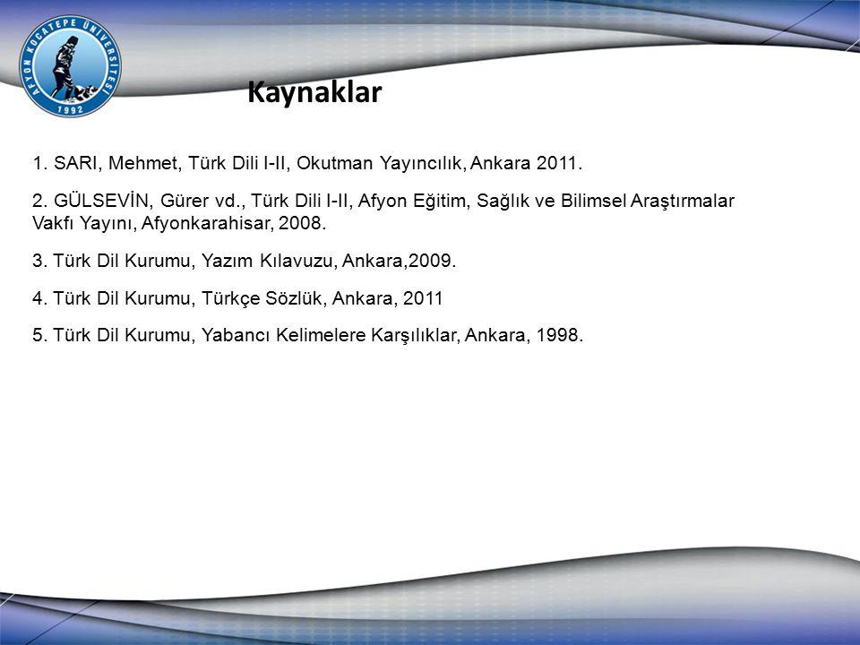 1. SARI, Mehmet, Türk Dili I-II, Okutman Yayıncılık, Ankara 2011.