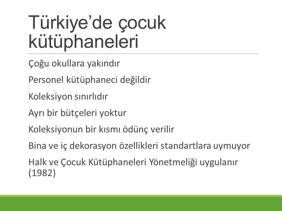 Türkiye'de çocuk kütüphaneleri Çoğu okullara yakındır Personel kütüphaneci değildir Koleksiyon sınırlıdır Ayrı bir bütçeleri yoktur Koleksiyonun bir kısmı ödünç verilir Bina ve iç dekorasyon özellikleri standartlara uymuyor Halk ve Çocuk Kütüphaneleri Yönetmeliği uygulanır (1982)