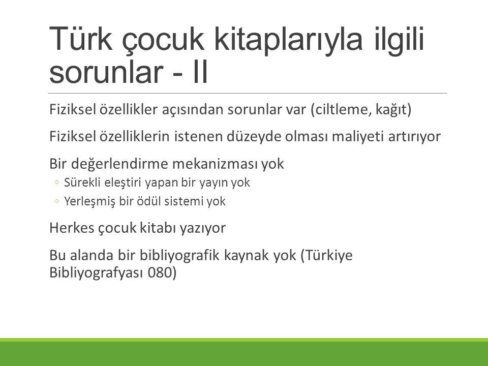 Türk çocuk kitaplarıyla ilgili sorunlar - II Fiziksel özellikler açısından sorunlar var (ciltleme, kağıt) Fiziksel özelliklerin istenen düzeyde olması