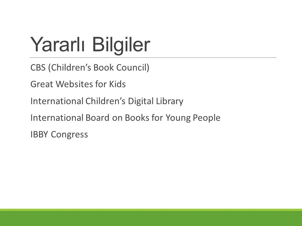 Yararlı Bilgiler CBS (Children's Book Council) Great Websites for Kids International Children's Digital Library International Board on Books for Young People IBBY Congress