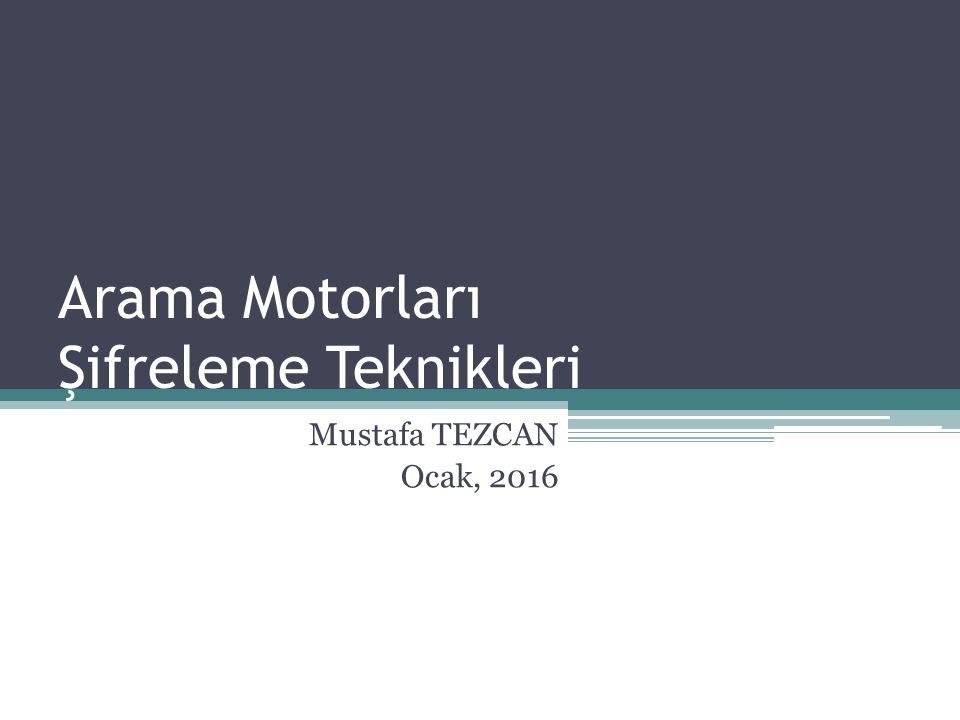 Arama Motorları Şifreleme Teknikleri Mustafa TEZCAN Ocak, 2016