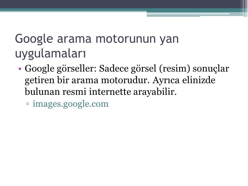 Google arama motorunun yan uygulamaları Google görseller: Sadece görsel (resim) sonuçlar getiren bir arama motorudur.