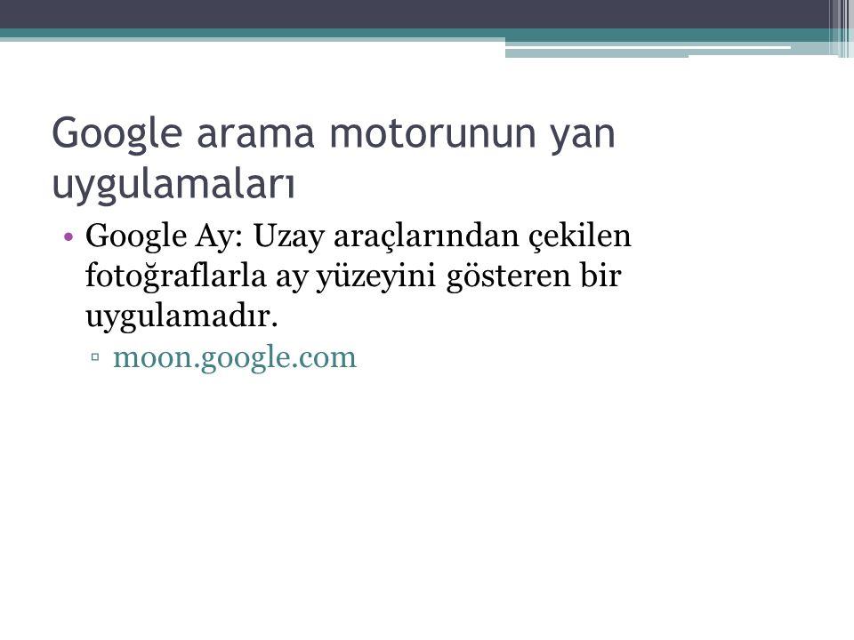 Google arama motorunun yan uygulamaları Google Ay: Uzay araçlarından çekilen fotoğraflarla ay yüzeyini gösteren bir uygulamadır.