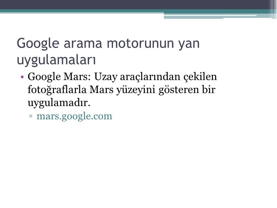 Google arama motorunun yan uygulamaları Google Mars: Uzay araçlarından çekilen fotoğraflarla Mars yüzeyini gösteren bir uygulamadır.