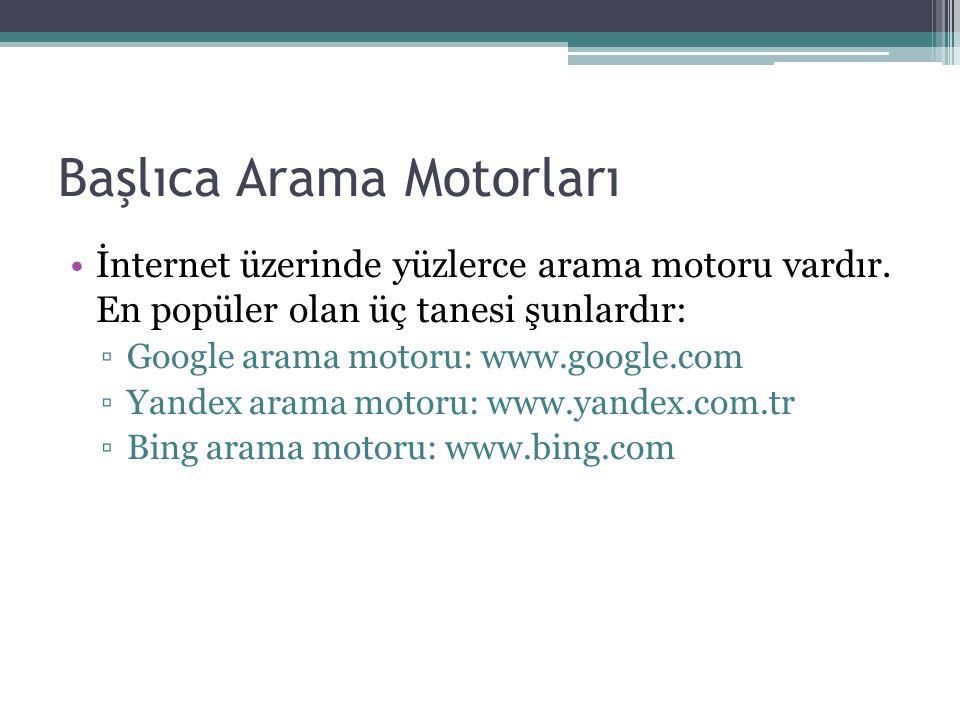 Başlıca Arama Motorları İnternet üzerinde yüzlerce arama motoru vardır.
