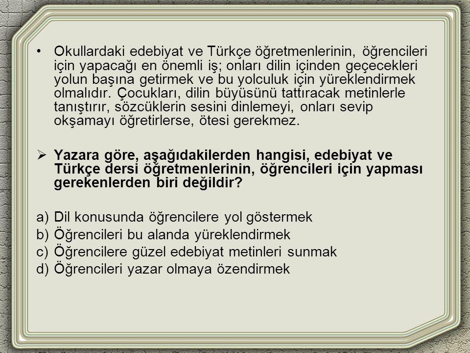 Okullardaki edebiyat ve Türkçe öğretmenlerinin, öğrencileri için yapacağı en önemli iş; onları dilin içinden geçecekleri yolun başına getirmek ve bu yolculuk için yüreklendirmek olmalıdır.